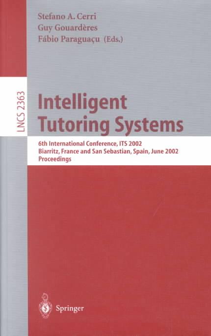 Intelligent Tutoring Systems By Cerri, Stefano A. (EDT)/ Gouarderes, Guy (EDT)/ Paraguacu, Fabio (EDT)